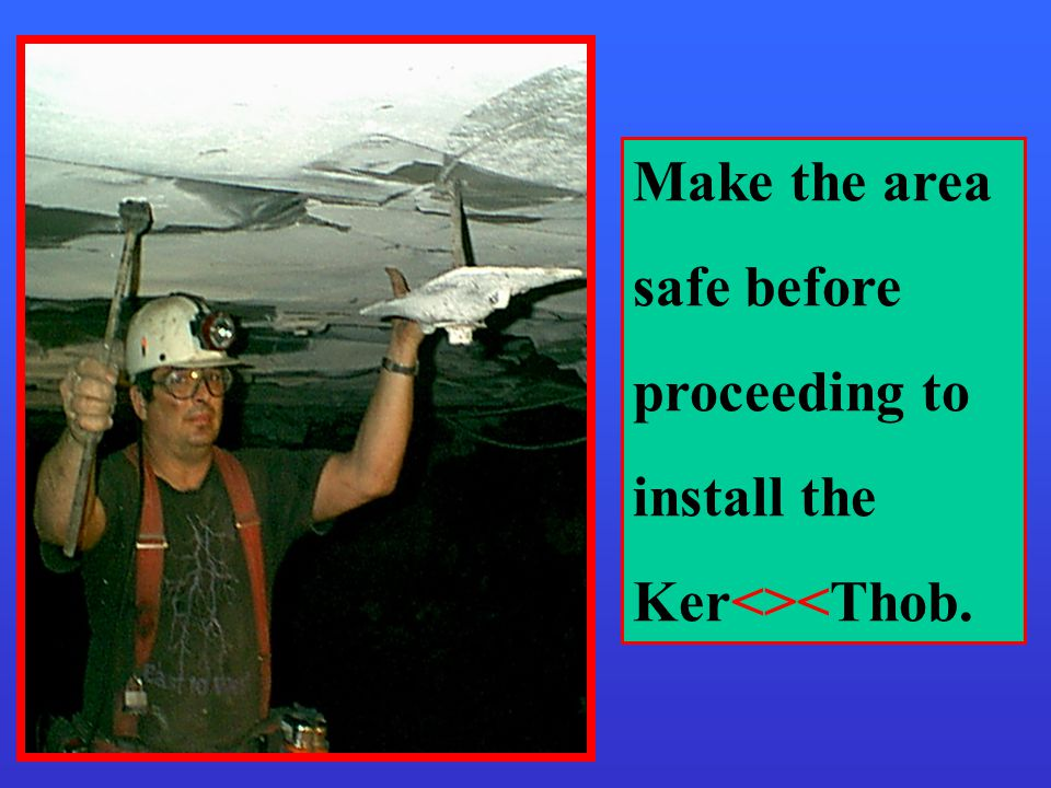 Make the area safe before proceeding to install the Ker<><Thob.