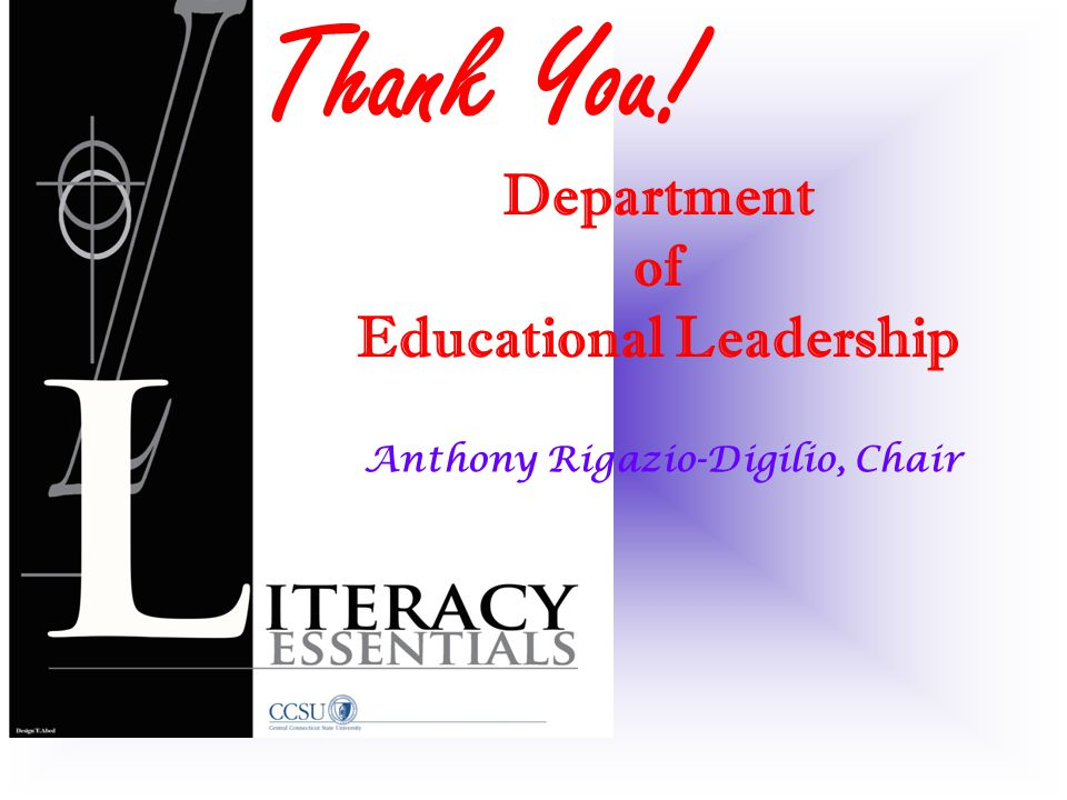 Anthony Rigazio-Digilio, Chair Thank You! Department of Educational Leadership