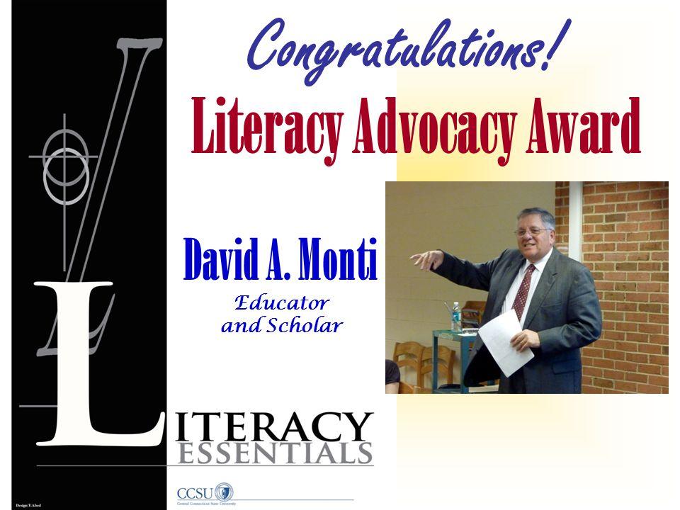 Literacy Advocacy Award Congratulations! David A. Monti Educator and Scholar