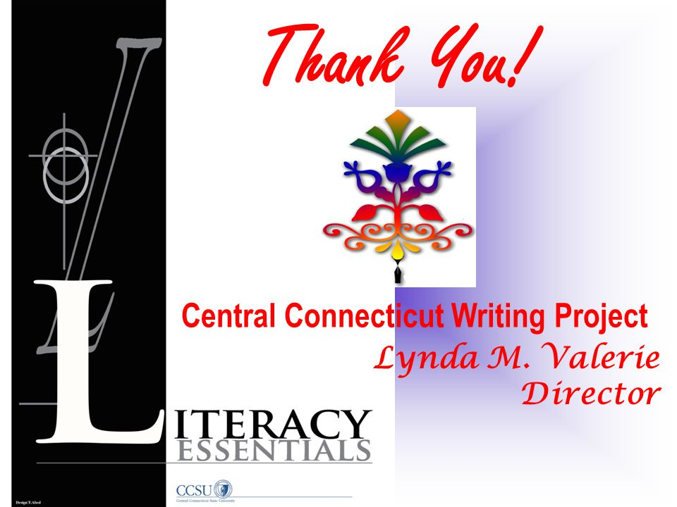 Central Connecticut Writing Project Lynda M. Valerie Director Thank You!