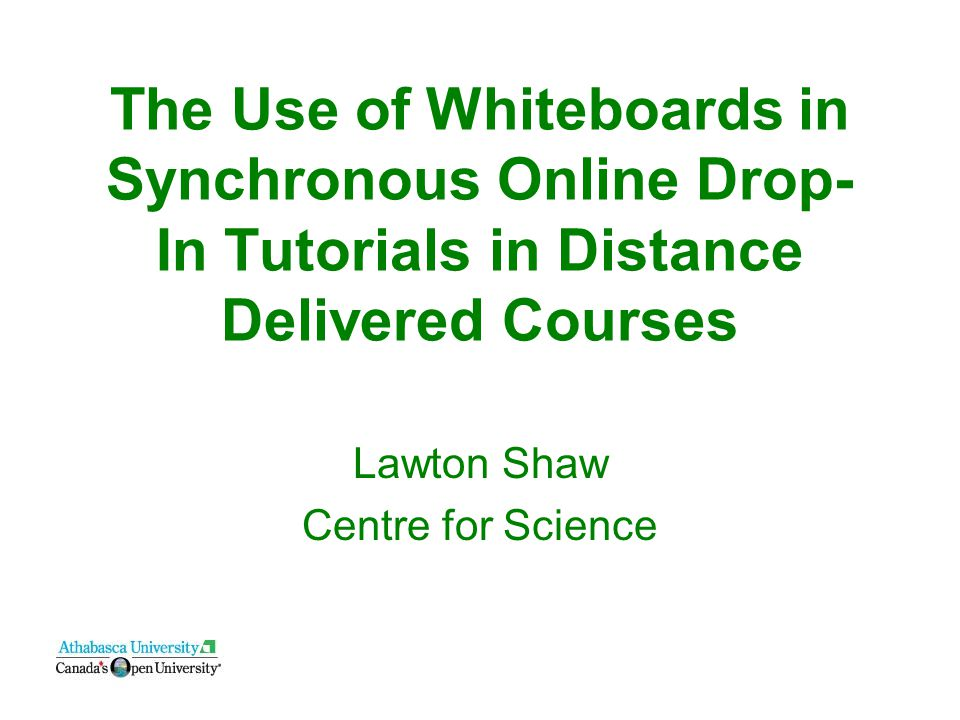 The Use of Whiteboards in Synchronous Online Drop- In Tutorials in Distance Delivered Courses Lawton Shaw Centre for Science