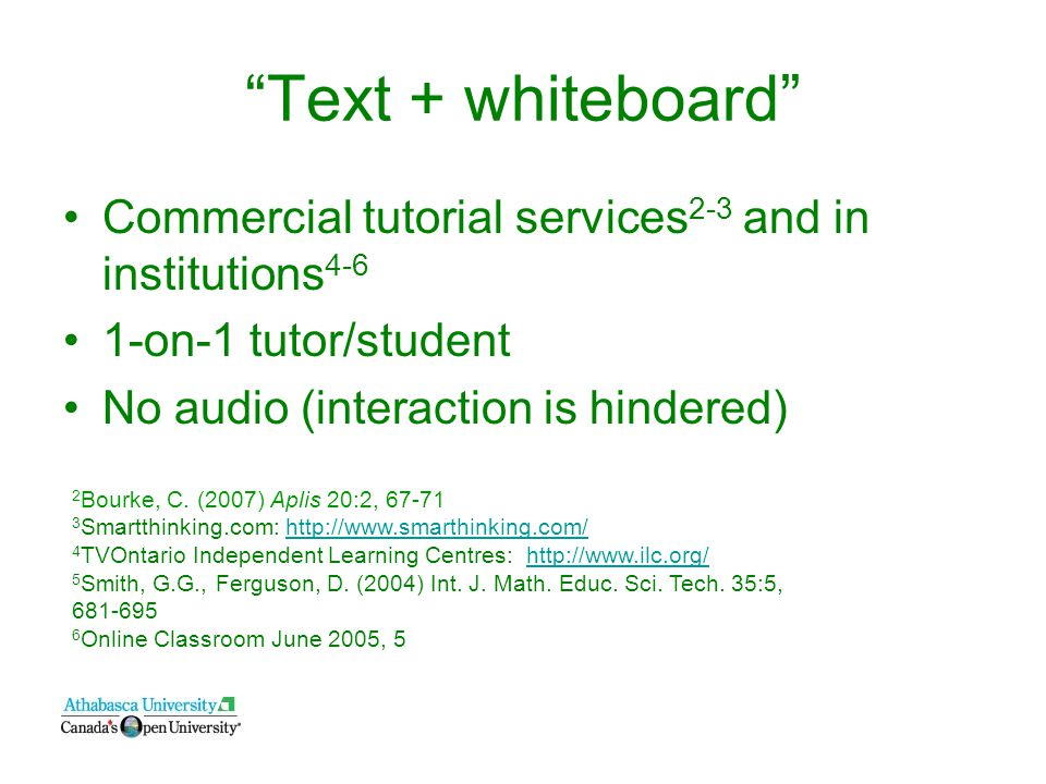 Text + whiteboard Commercial tutorial services 2-3 and in institutions 4-6 1-on-1 tutor/student No audio (interaction is hindered) 2 Bourke, C.