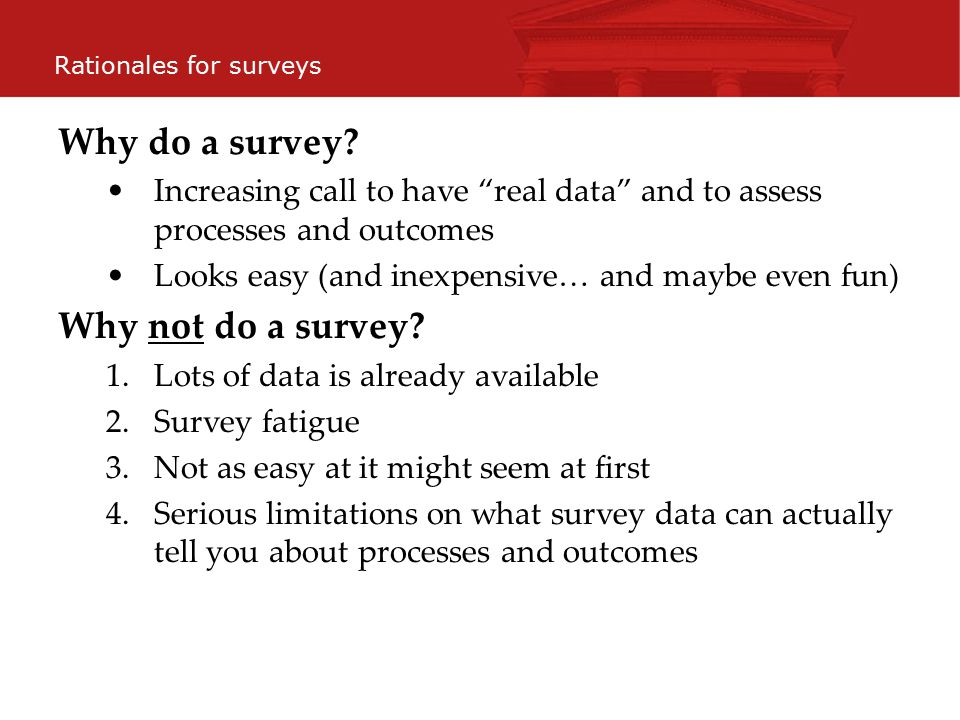 Rationales for surveys Why do a survey.