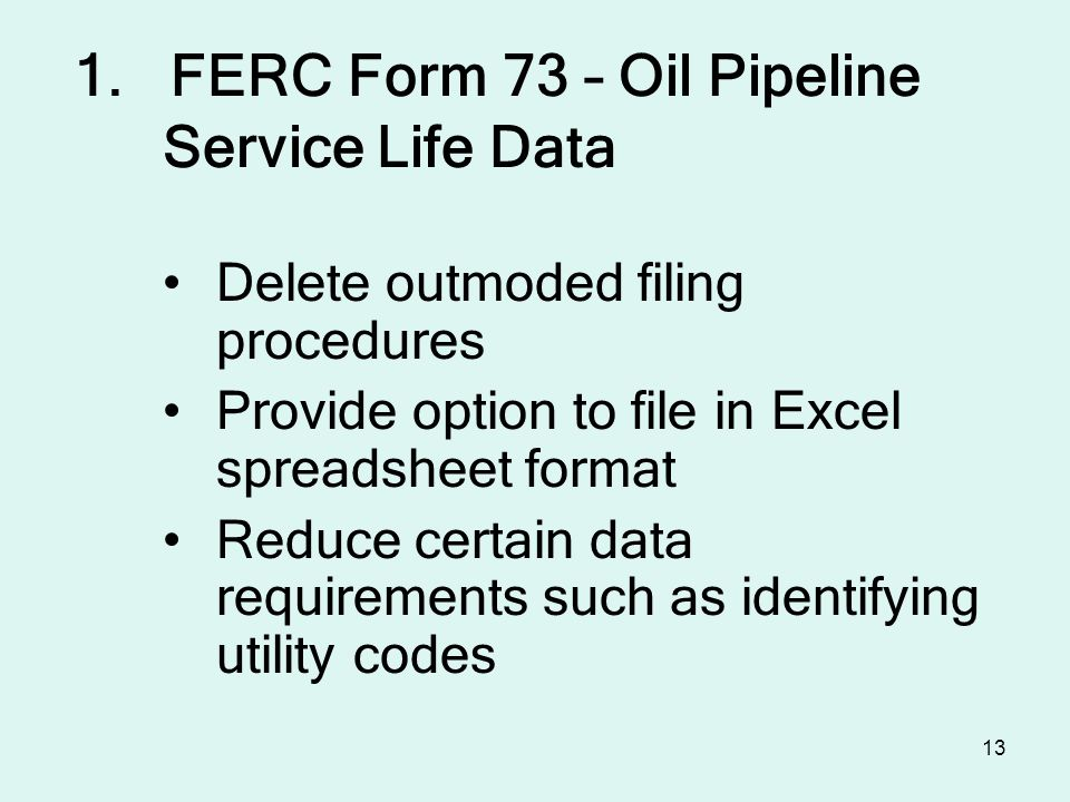 13 Delete outmoded filing procedures Provide option to file in Excel spreadsheet format Reduce certain data requirements such as identifying utility codes 1.