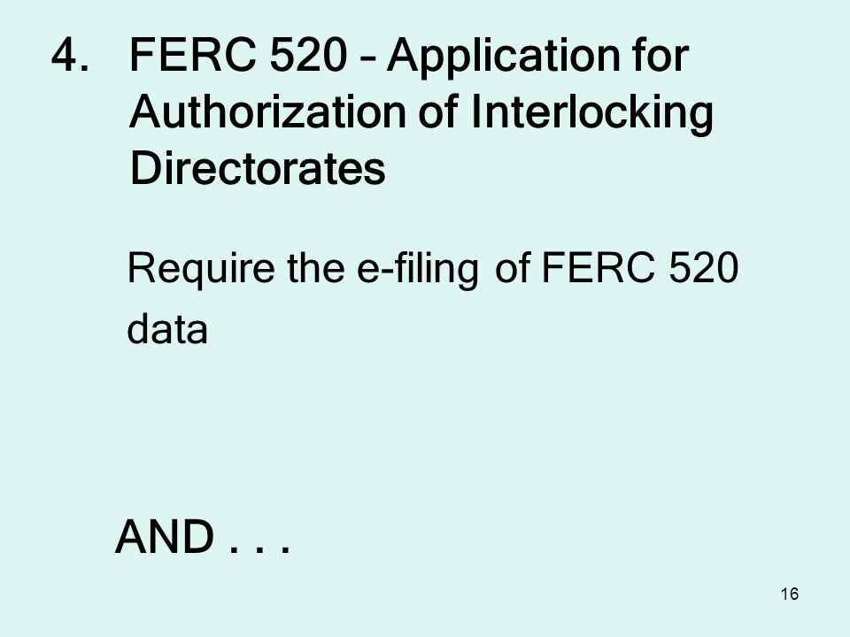 16 Require the e-filing of FERC 520 data AND... 4.