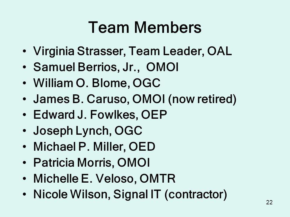 22 Team Members Virginia Strasser, Team Leader, OAL Samuel Berrios, Jr., OMOI William O.