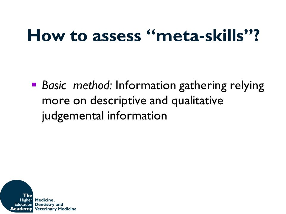 "How to assess ""meta-skills""?  Basic method: Information gathering relying more on descriptive and qualitative judgemental information"