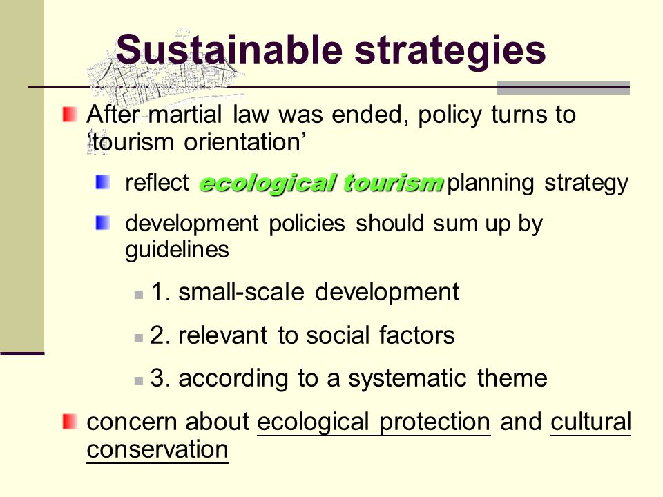 Sustainable strategies After martial law was ended, policy turns to 'tourism orientation' ecological tourism reflect ecological tourism planning strategy development policies should sum up by guidelines 1.