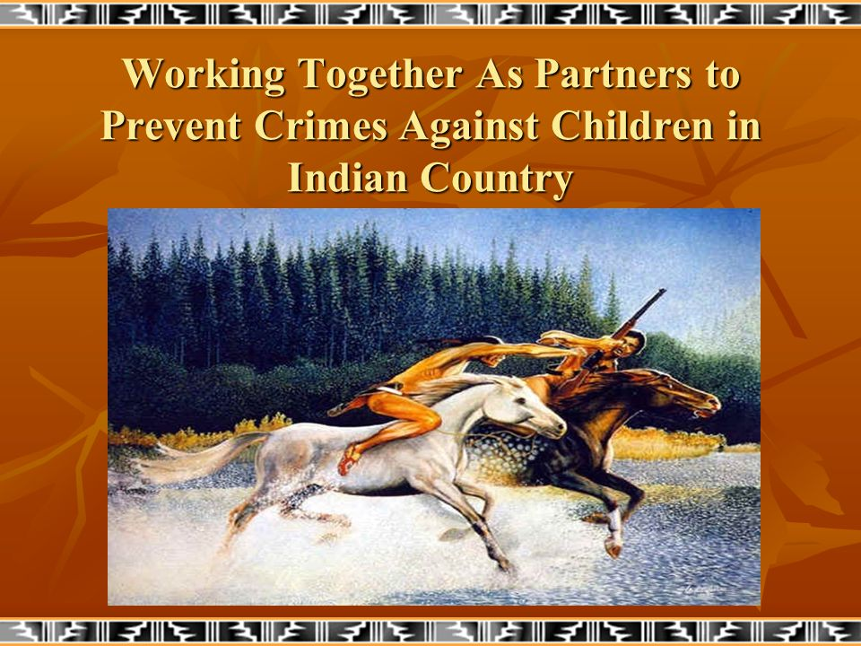 Working Together As Partners to Prevent Crimes Against Children in Indian Country