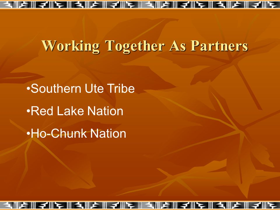 Working Together As Partners Southern Ute Tribe Red Lake Nation Ho-Chunk Nation