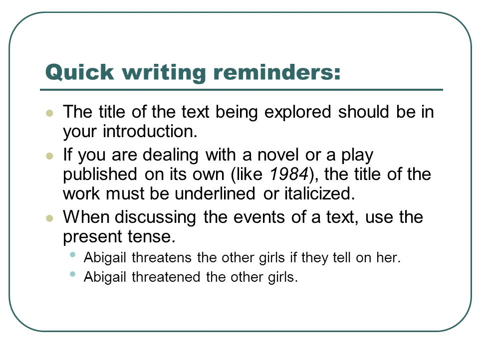 Quick writing reminders: The title of the text being explored should be in your introduction.
