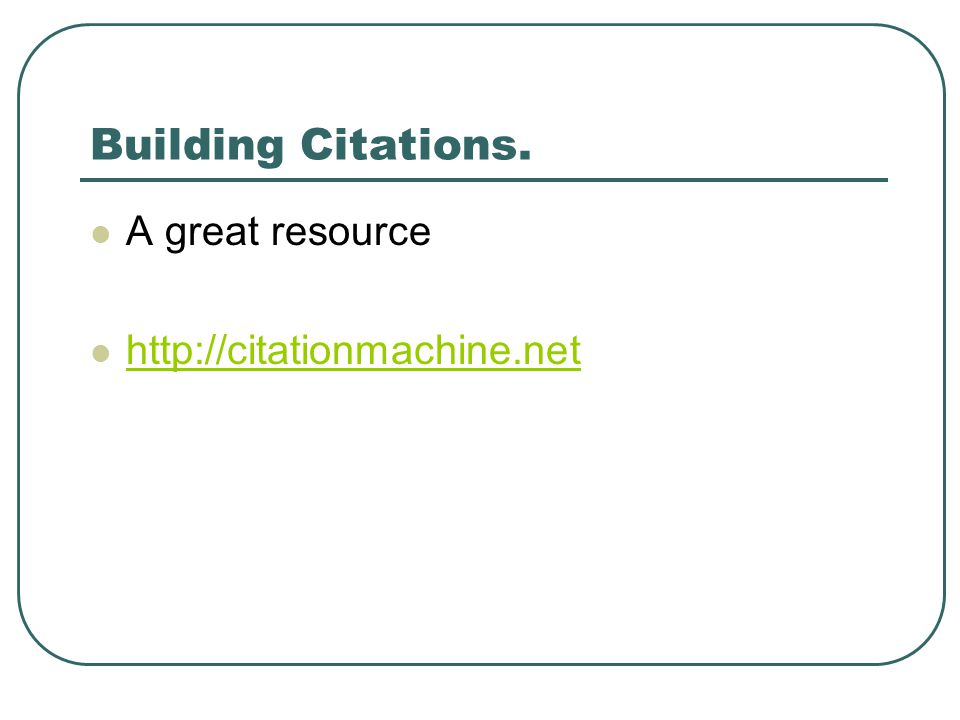 Building Citations. A great resource http://citationmachine.net