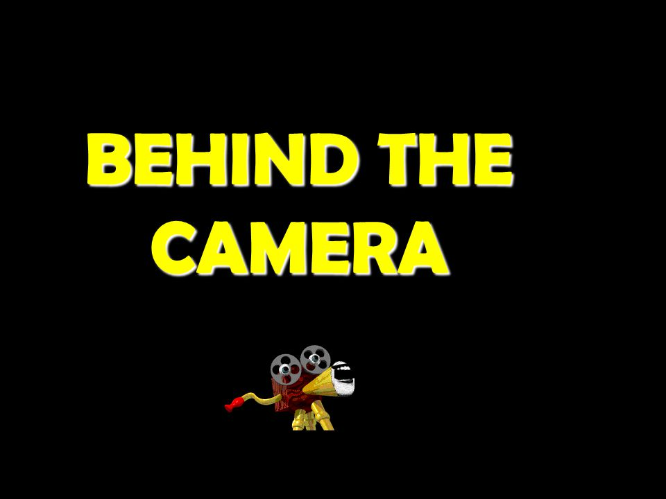 BEHIND THE CAMERA