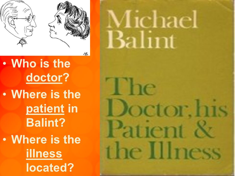 Who is the doctor Where is the patient in Balint Where is the illness located