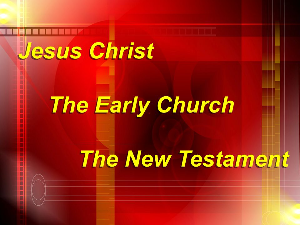 Jesus Christ The Early Church The New Testament Jesus Christ The Early Church The New Testament