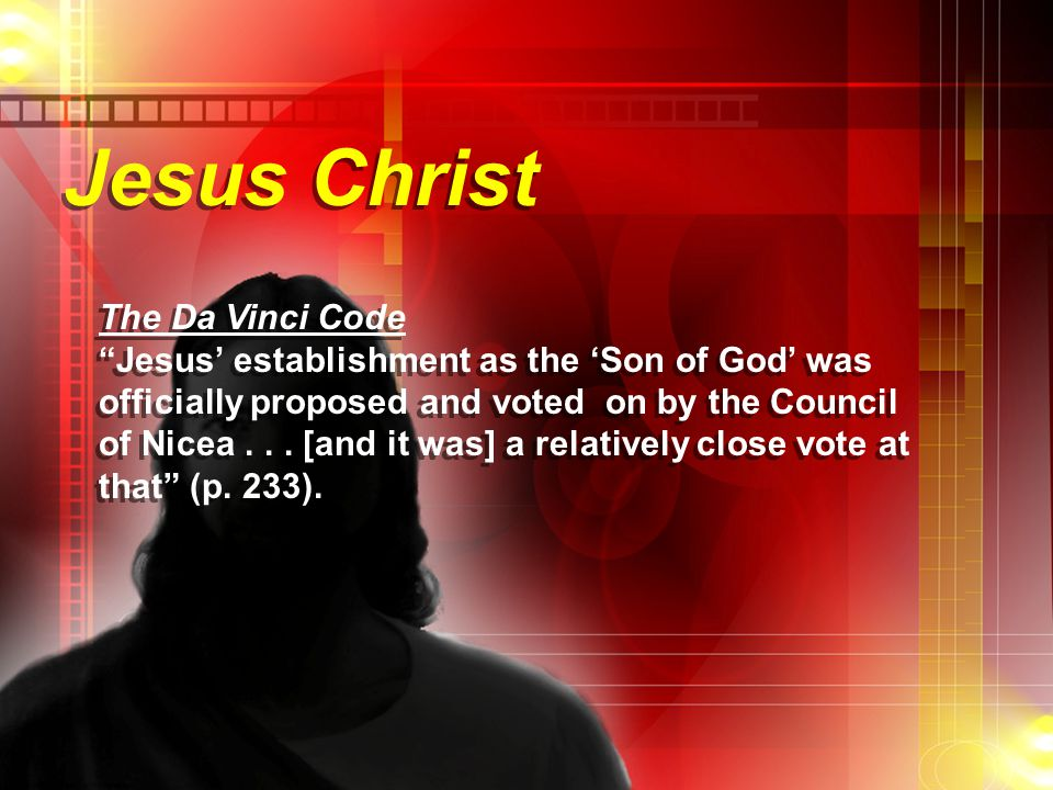 Jesus Christ The Da Vinci Code Jesus' establishment as the 'Son of God' was officially proposed and voted on by the Council of Nicea...