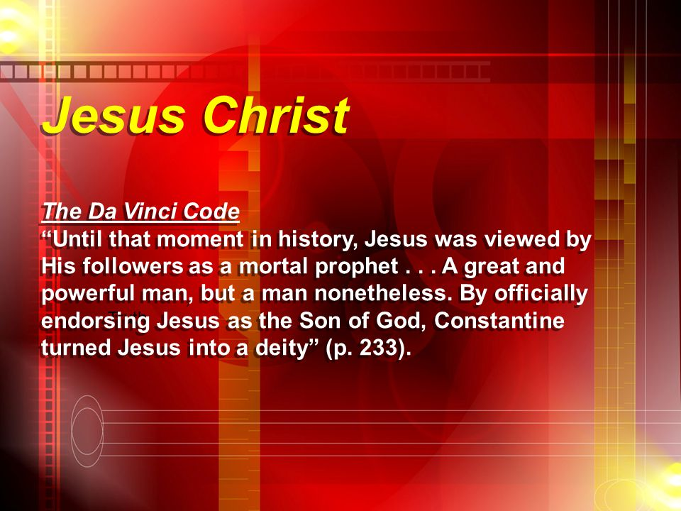 "Jesus Christ Truth The Da Vinci Code ""Until that moment in history, Jesus was viewed by His followers as a mortal prophet... A great and powerful man,"