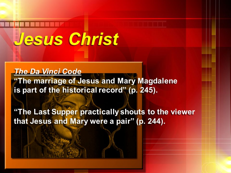 "Jesus Christ The Da Vinci Code ""The marriage of Jesus and Mary Magdalene is part of the historical record"" (p. 245). The Da Vinci Code ""The marriage o"
