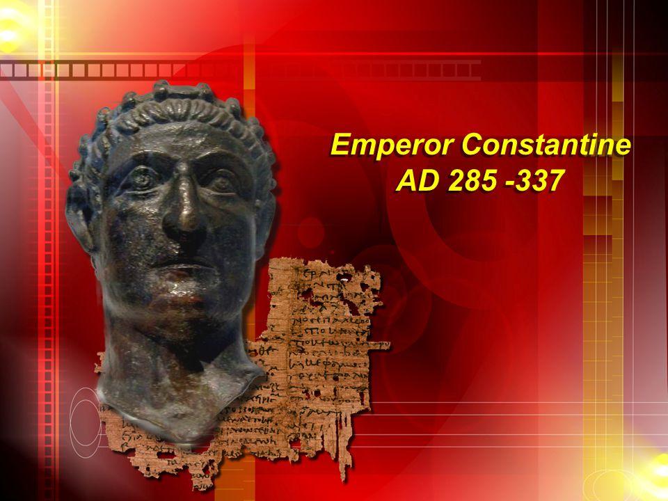 Emperor Constantine AD 285 -337 Emperor Constantine AD 285 -337