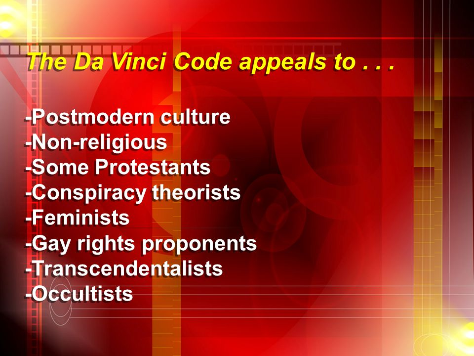 The Da Vinci Code appeals to... -Postmodern culture -Non-religious -Some Protestants -Conspiracy theorists -Feminists -Gay rights proponents -Transcen