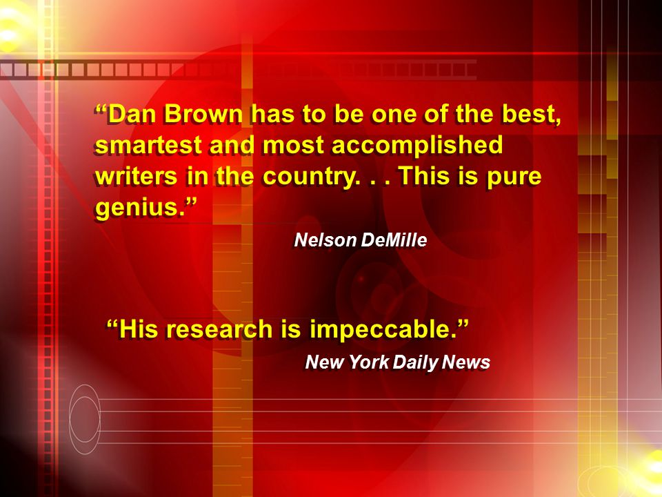 """Dan Brown has to be one of the best, smartest and most accomplished writers in the country... This is pure genius."" Nelson DeMille ""Dan Brown has to"