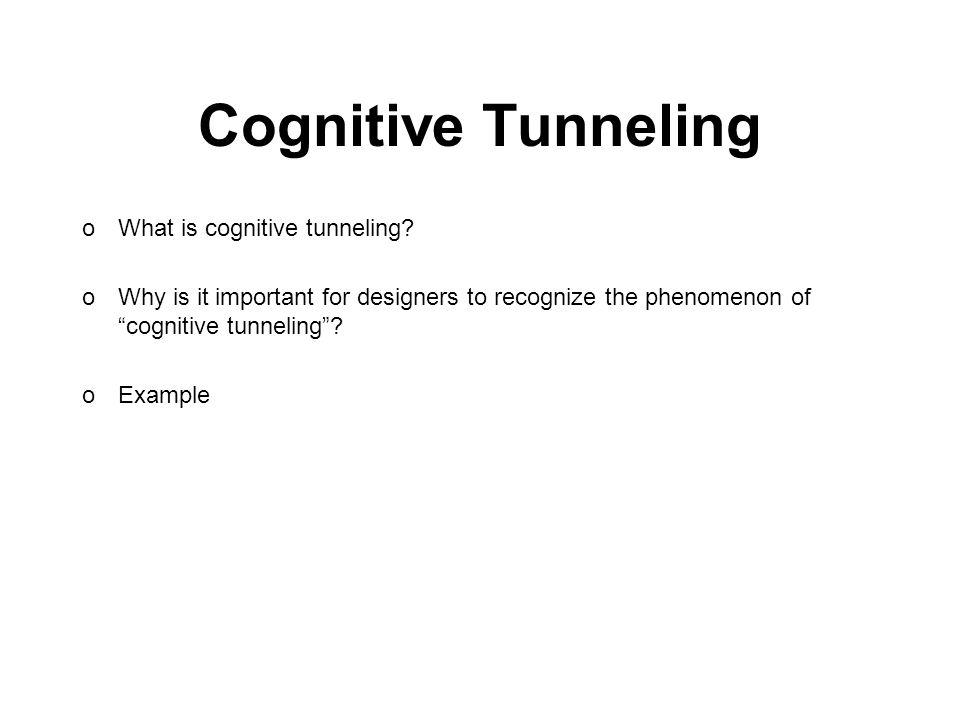 """Cognitive Tunneling oWhat is cognitive tunneling? oWhy is it important for designers to recognize the phenomenon of """"cognitive tunneling""""? oExample"""