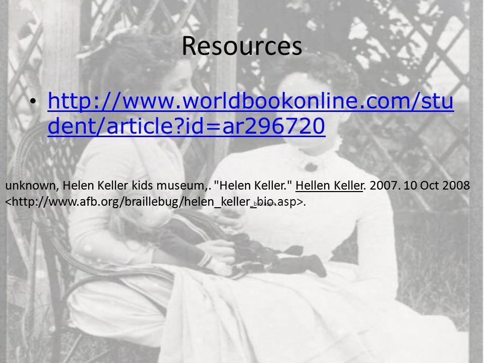 Resources http://www.worldbookonline.com/stu dent/article?id=ar296720 http://www.worldbookonline.com/stu dent/article?id=ar296720 unknown, Helen Kelle