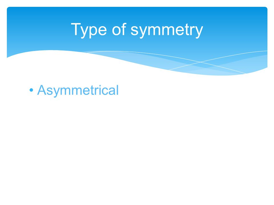 Asymmetrical Type of symmetry