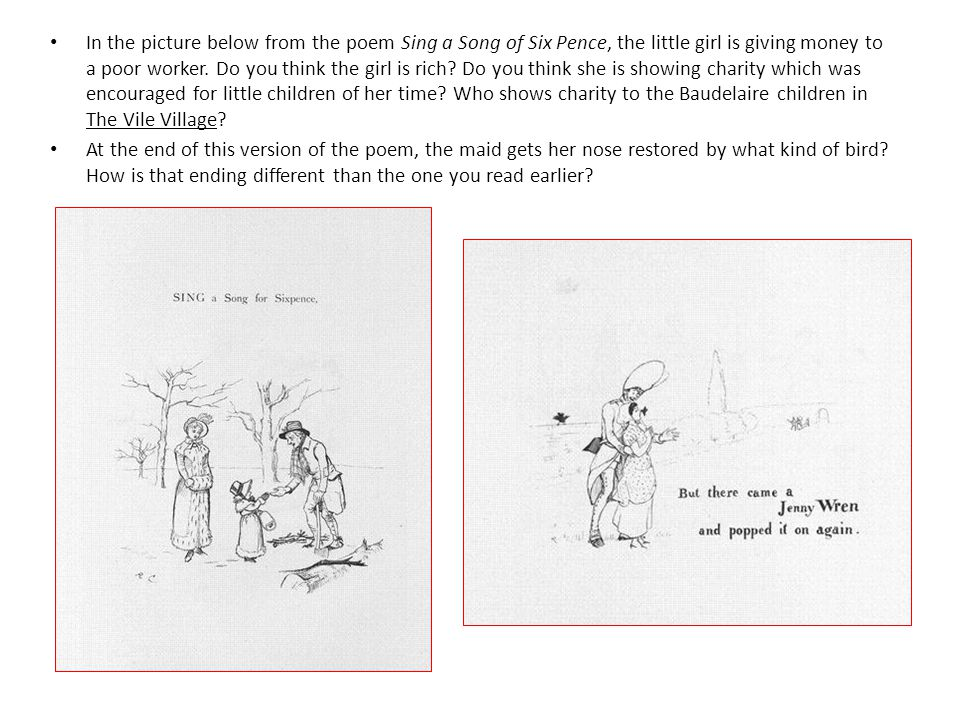 In the picture below from the poem Sing a Song of Six Pence, the little girl is giving money to a poor worker.