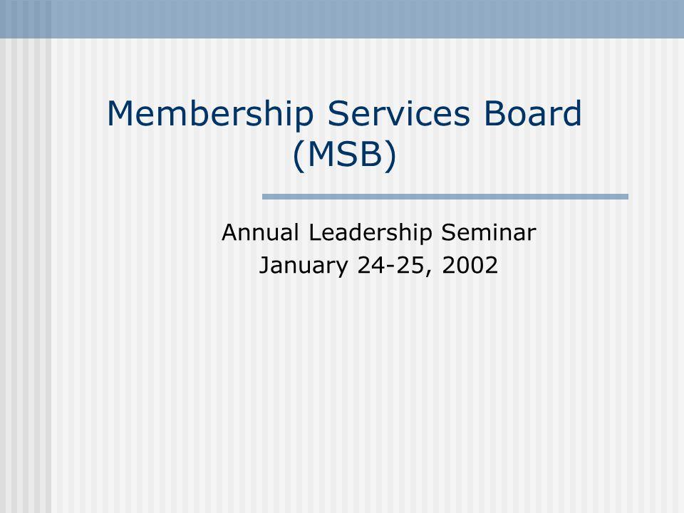 Membership Services Board (MSB) Annual Leadership Seminar January 24-25, 2002
