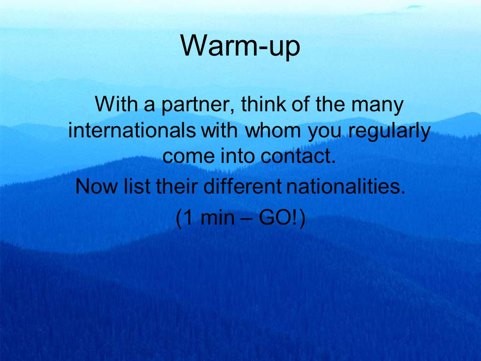 With a partner, think of the many internationals with whom you regularly come into contact.