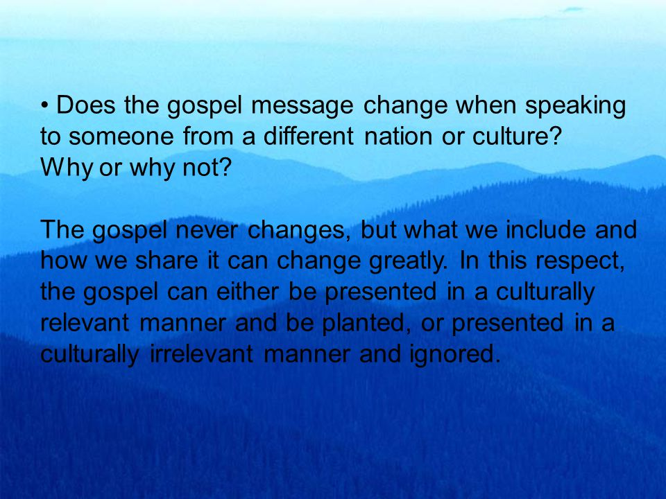 Does the gospel message change when speaking to someone from a different nation or culture.