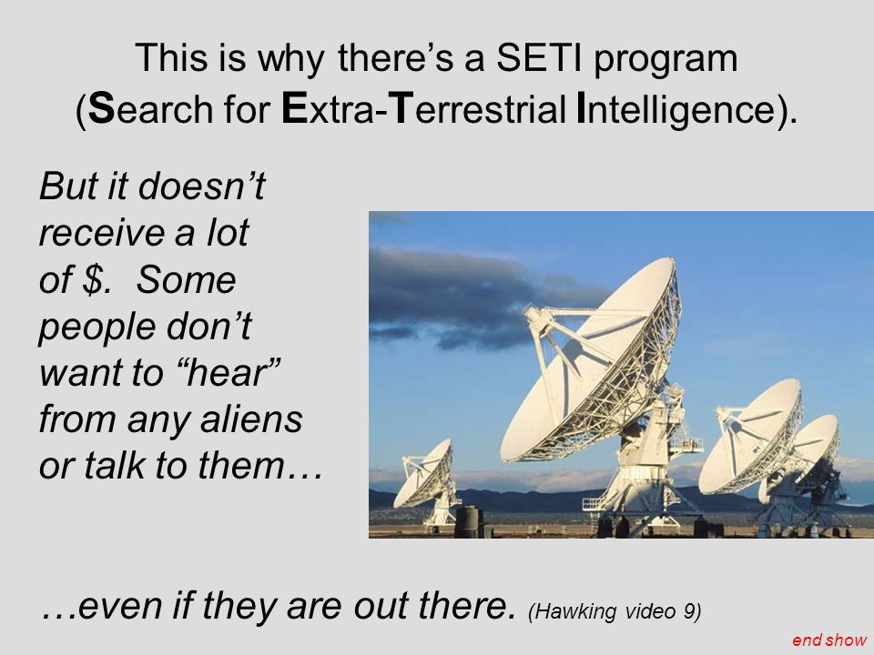 This is why there's a SETI program ( S earch for E xtra- T errestrial I ntelligence).