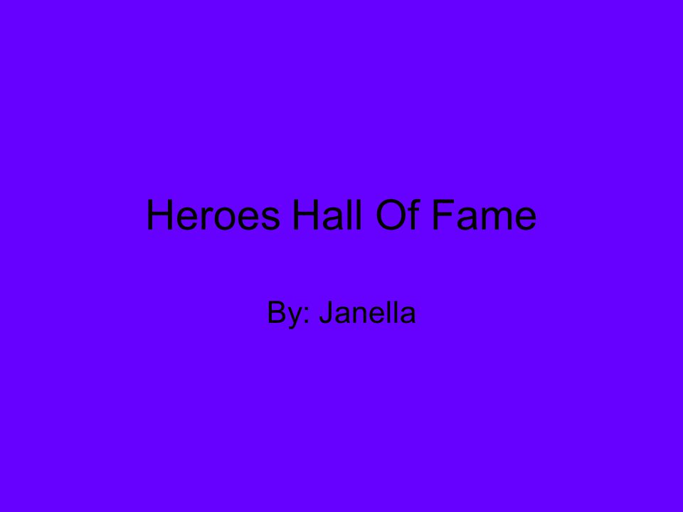 Heroes Hall Of Fame By: Janella