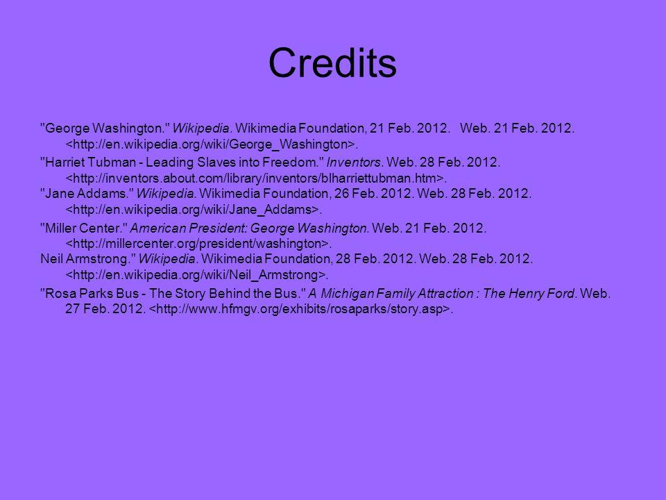 Credits George Washington. Wikipedia. Wikimedia Foundation, 21 Feb.