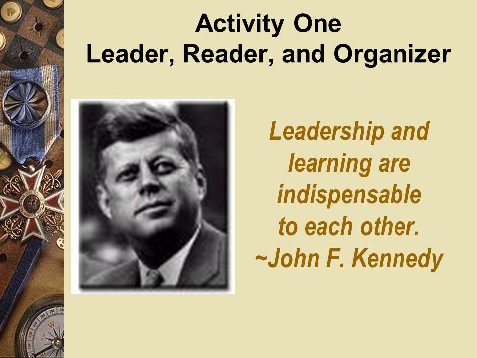 Activity One Activity Two Bonus Activity Activity One Leader, Reader, and Organizer Activity Two Everyday Leadership Bonus Activity Test Your Leadersh