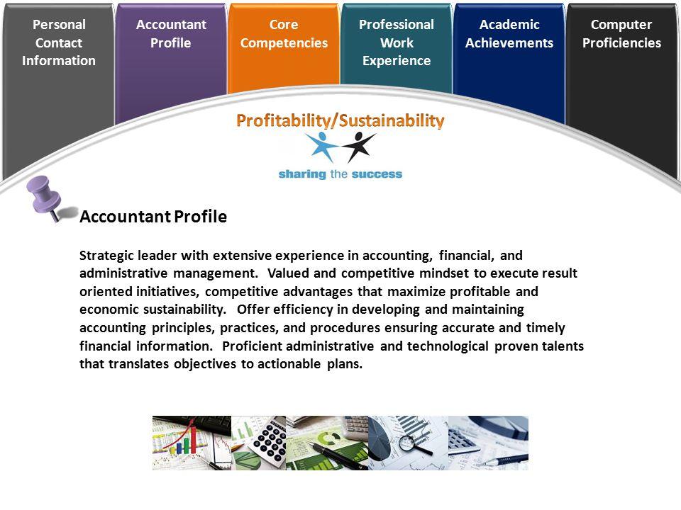 Personal Contact Information Accountant Profile Core Competencies Professional Work Experience Academic Achievements Computer Proficiencies Accountant