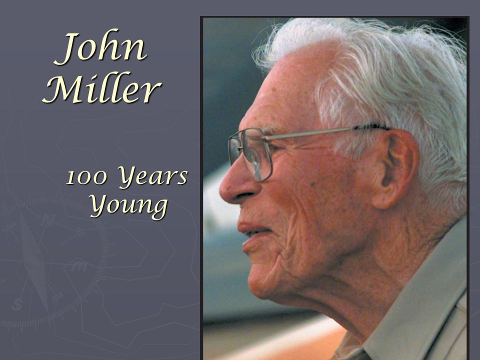 100 Years Young John Miller
