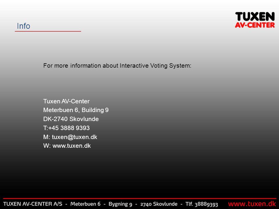 Info For more information about Interactive Voting System: Tuxen AV-Center Meterbuen 6, Building 9 DK-2740 Skovlunde T:+45 3888 9393 M: tuxen@tuxen.dk