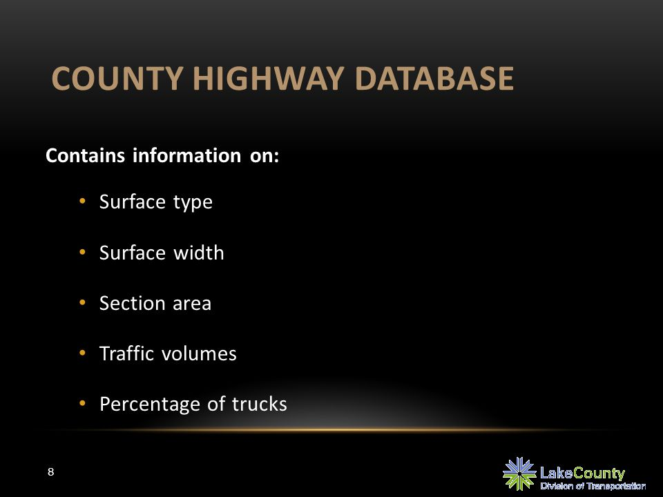 COUNTY HIGHWAY DATABASE 8 Contains information on: Surface type Surface width Section area Traffic volumes Percentage of trucks