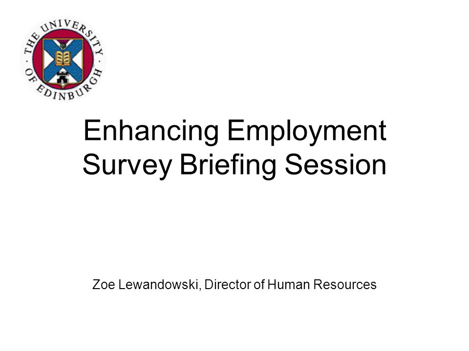 Enhancing Employment Survey Briefing Session Zoe Lewandowski, Director of Human Resources