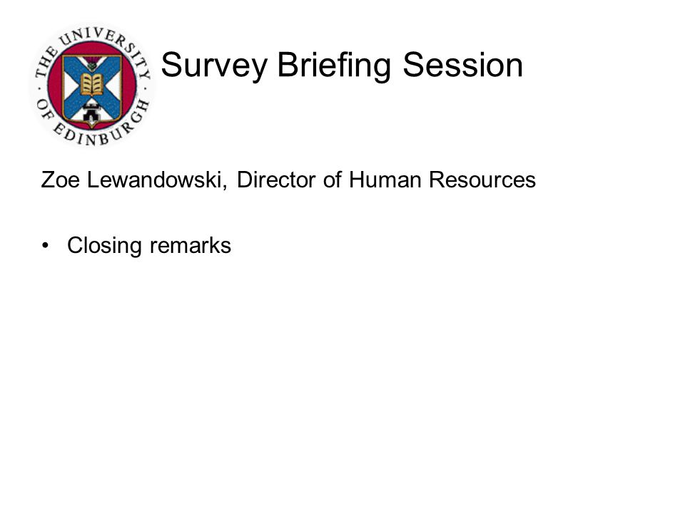 Survey Briefing Session Zoe Lewandowski, Director of Human Resources Closing remarks