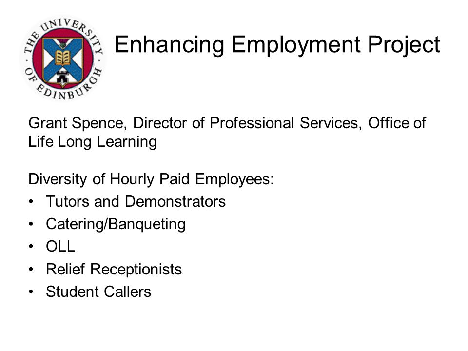 Enhancing Employment Project Grant Spence, Director of Professional Services, Office of Life Long Learning Diversity of Hourly Paid Employees: Tutors