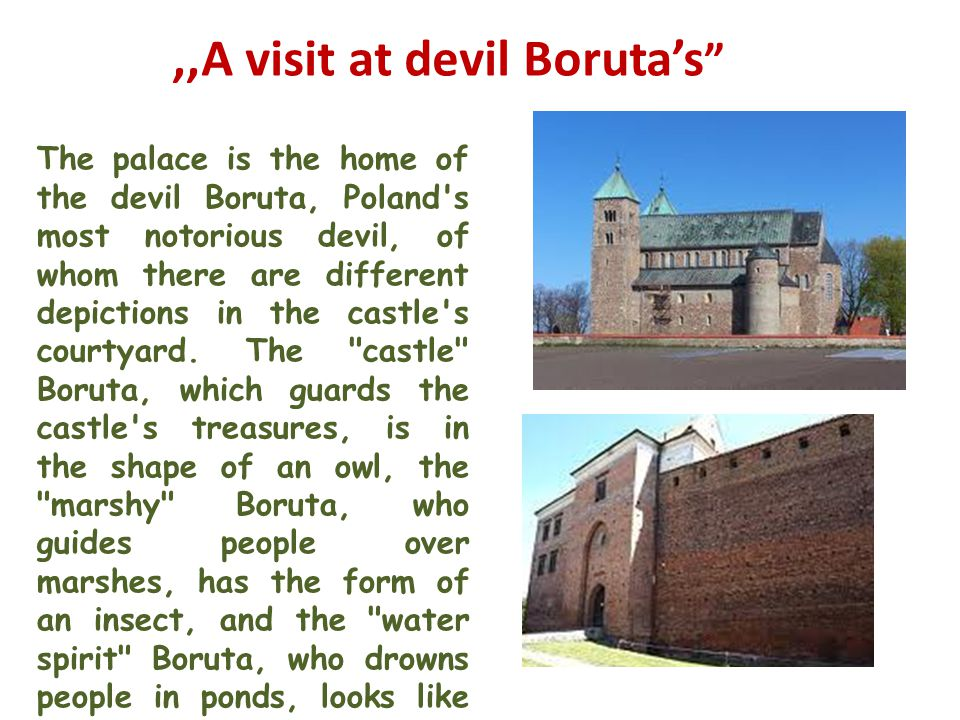The palace is the home of the devil Boruta, Poland s most notorious devil, of whom there are different depictions in the castle s courtyard.