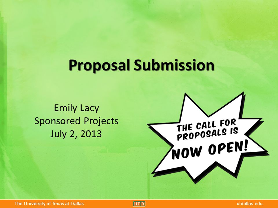 The University of Texas at Dallasutdallas.edu Proposal Submission The University of Texas at Dallasutdallas.edu Emily Lacy Sponsored Projects July 2,