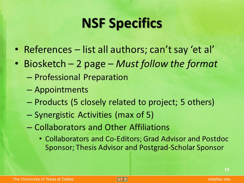 The University of Texas at Dallasutdallas.edu NSF Specifics References – list all authors; can't say 'et al' Biosketch – 2 page – Must follow the form