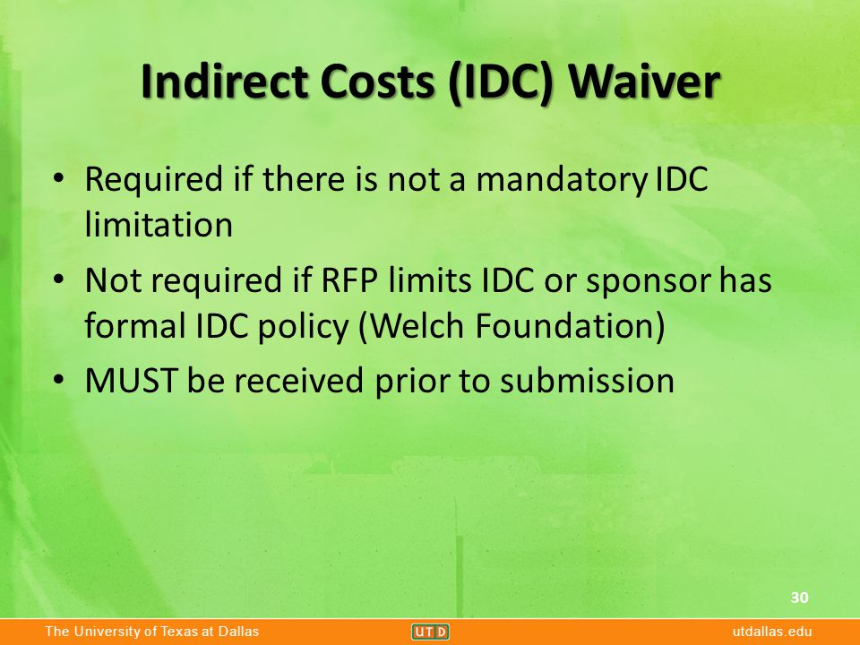 The University of Texas at Dallasutdallas.edu Indirect Costs (IDC) Waiver Required if there is not a mandatory IDC limitation Not required if RFP limi