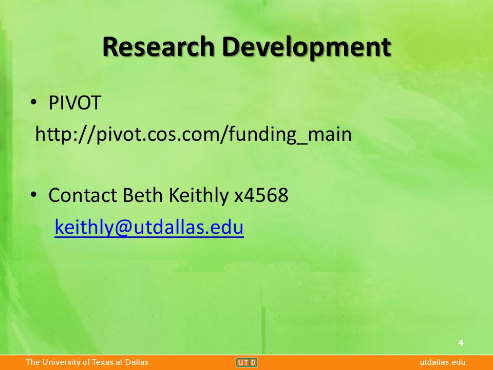 The University of Texas at Dallasutdallas.edu Research Development PIVOT http://pivot.cos.com/funding_main Contact Beth Keithly x4568 keithly@utdallas