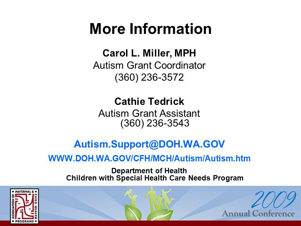 Carol L. Miller, MPH Autism Grant Coordinator (360) 236-3572 Cathie Tedrick Autism Grant Assistant (360) 236-3543 Autism.Support@DOH.WA.GOV WWW.DOH.WA