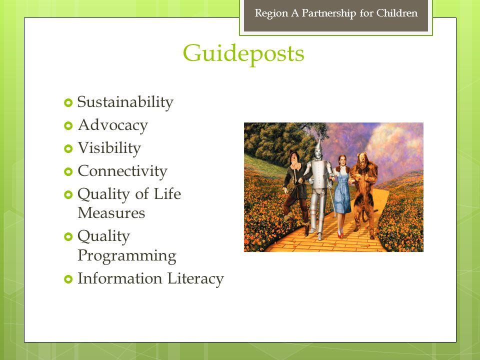 Guideposts  Sustainability  Advocacy  Visibility  Connectivity  Quality of Life Measures  Quality Programming  Information Literacy Region A Partnership for Children